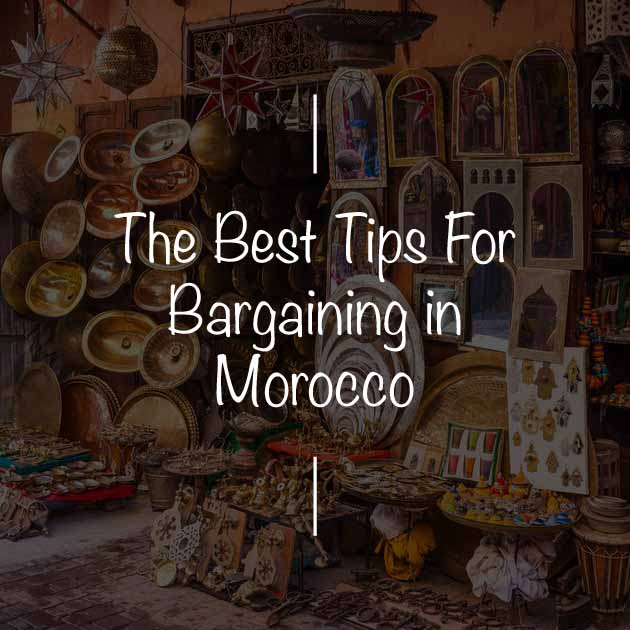THE BEST TIPS FOR BARGAINING IN MOROCCO